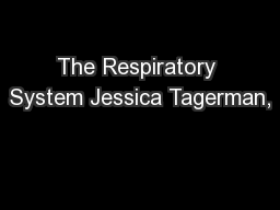 The Respiratory System Jessica Tagerman,