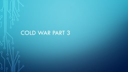 """Cold War Part 3 Warm Up What kind of """"weapons"""" were used to fight the Cold War? (think metaphor PowerPoint PPT Presentation"""