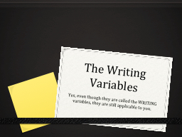 The Writing Variables Yes, even though they are called the WRITING variables, they are still applic