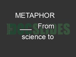 METAPHOR   			   From science to PowerPoint PPT Presentation