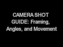 CAMERA SHOT GUIDE: Framing, Angles, and Movement
