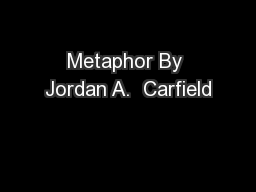 Metaphor By Jordan A.  Carfield PowerPoint PPT Presentation