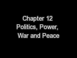 Chapter 12 Politics, Power, War and Peace