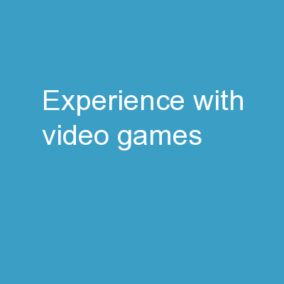 Experience with Video Games
