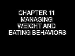 CHAPTER 11 MANAGING WEIGHT AND EATING BEHAVIORS