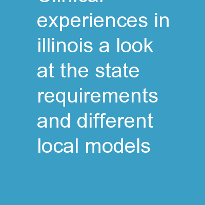 Clinical Experiences in Illinois: A Look at the State Requirements and Different Local Models