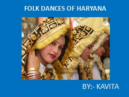 FOLK DANCES OF HARYANA BY:- KAVITA