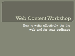 Web Content Workshop How to write effectively for the web and for your audience