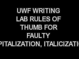 UWF WRITING LAB RULES OF THUMB FOR FAULTY CAPITALIZATION, ITALICIZATION,
