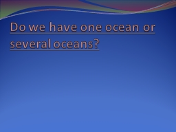 Do we have one ocean or several oceans?