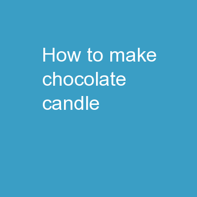 HOW TO MAKE CHOCOLATE CANDLE PowerPoint PPT Presentation