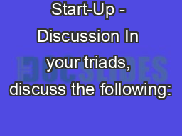 Start-Up - Discussion In your triads, discuss the following: