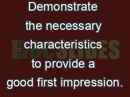 Demonstrate the necessary characteristics to provide a good first impression.