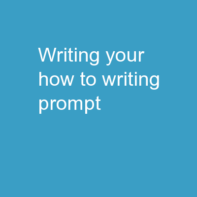Writing your How-To Writing Prompt
