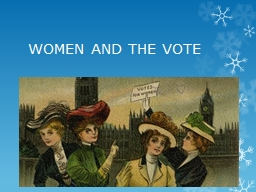 WOMEN AND THE VOTE An evaluation of the reasons why women won greater political equality by 1928