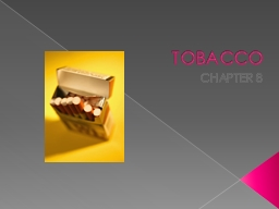 TOBACCO CHAPTER 8 TOBACCO….