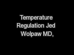 Temperature Regulation Jed Wolpaw MD,