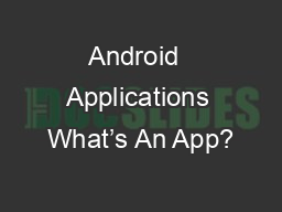 Android  Applications What's An App? PowerPoint PPT Presentation