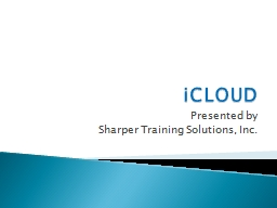 iCLOUD Presented by  Sharper Training Solutions, Inc.