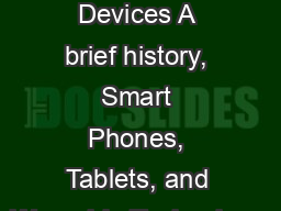 Mobile Devices A brief history, Smart Phones, Tablets, and Wearable Technology.