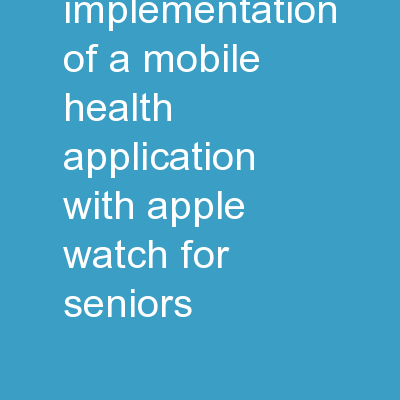 The Design and Implementation of a Mobile Health Application with Apple watch for Seniors.
