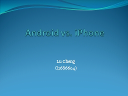 Android vs. iPhone Lu Cheng PowerPoint PPT Presentation