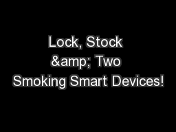 Lock, Stock & Two Smoking Smart Devices!