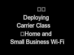 Deploying Carrier Class    	Home and Small Business Wi-Fi