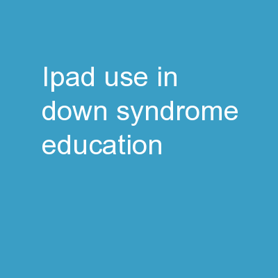 iPad  Use in Down Syndrome Education