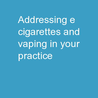 Addressing E-cigarettes and vaping in your practice
