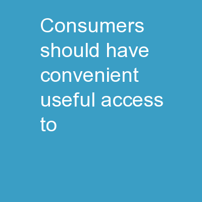 Consumers should have convenient, useful access to