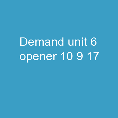 Demand Unit 6 Opener:  10/9/17