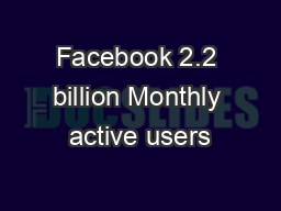 Facebook 2.2 billion Monthly active users PowerPoint PPT Presentation
