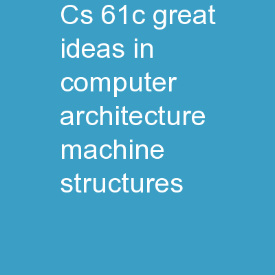 CS 61C: Great Ideas in Computer Architecture (Machine Structures)