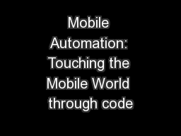 Mobile Automation: Touching the Mobile World through code