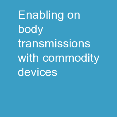 Enabling On-Body Transmissions with Commodity Devices