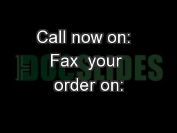 Call now on:  Fax  your order on: