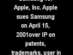 Samsung vs. Apple, Inc. Apple sues Samsung on April 15, 2001over IP on patents, trademarks, user in