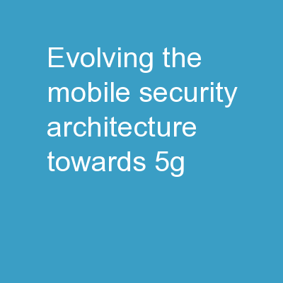 Evolving The Mobile Security Architecture Towards 5G