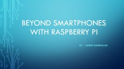 Beyond Smartphones with raspberry pi