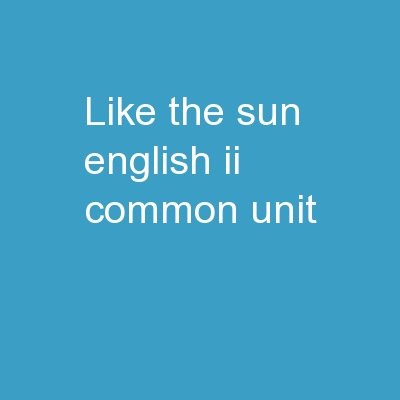 LIKE THE SUN English II Common Unit