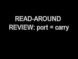 READ-AROUND REVIEW: port = carry