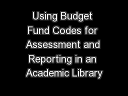 Using Budget Fund Codes for Assessment and Reporting in an Academic Library
