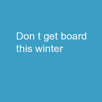 "Don't Get ""Board"" this Winter!"