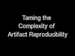 Taming the Complexity of Artifact Reproducibility PowerPoint PPT Presentation