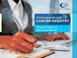 Objectives Discuss the purpose and benefits of Cancer Conferences