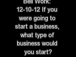 Bell Work: 12-10-12 If you were going to start a business, what type of business would you start?
