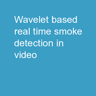 Wavelet Based Real-time Smoke Detection In Video