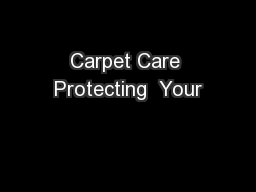 Carpet Care Protecting  Your