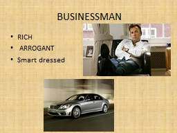 BUSINESSMAN  RICH    ARROGANT